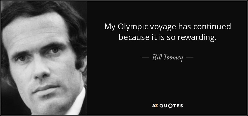 My Olympic voyage has continued because it is so rewarding. - Bill Toomey
