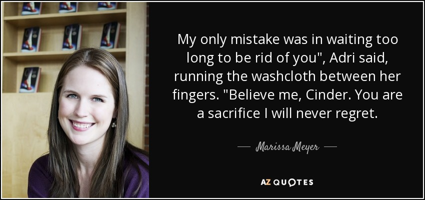 Marissa Meyer Quote My Only Mistake Was In Waiting Too Long To Be