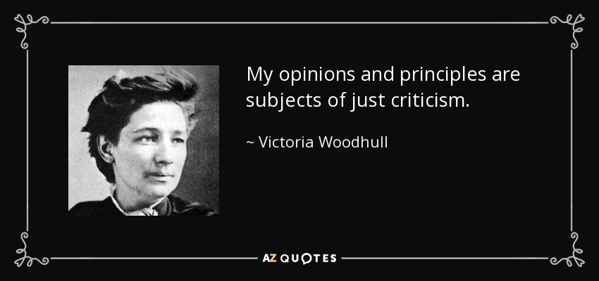 My opinions and principles are subjects of just criticism. - Victoria Woodhull