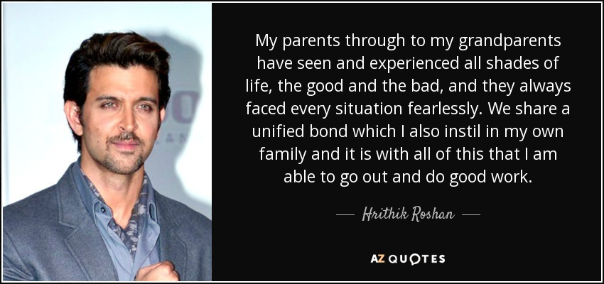 Hrithik Roshan quote: My parents through to my grandparents ...