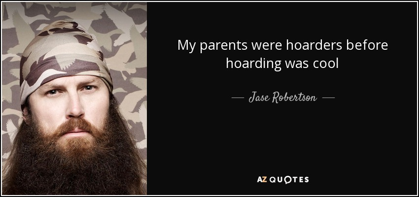 My parents were hoarders before hoarding was cool - Jase Robertson