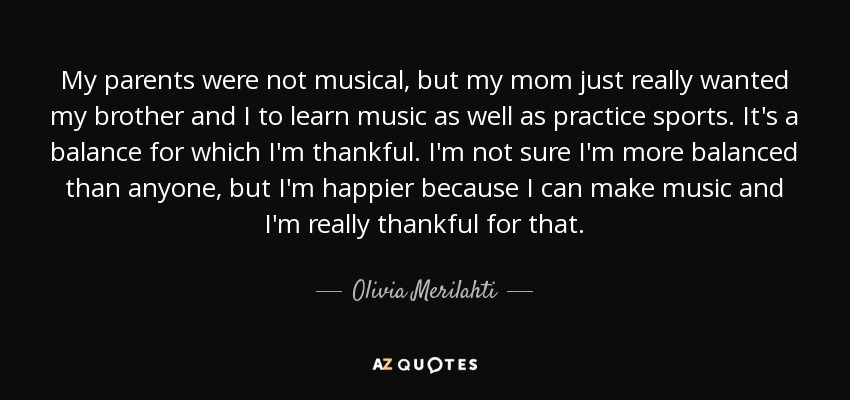 Olivia Merilahti Quote My Parents Were Not Musical But My Mom Just