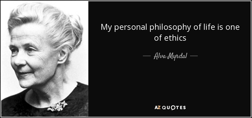 My personal philosophy of life is one of ethics - Alva Myrdal