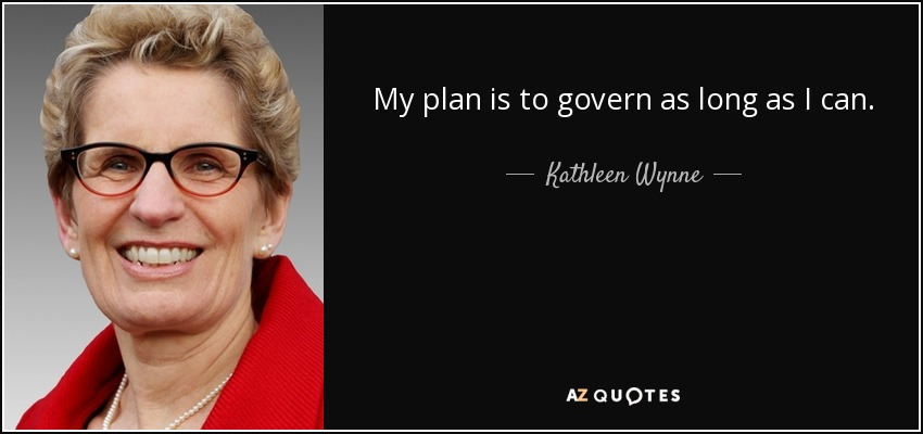 My plan is to govern as long as I can. - Kathleen Wynne