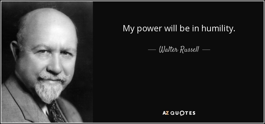 My power will be in humility. - Walter Russell