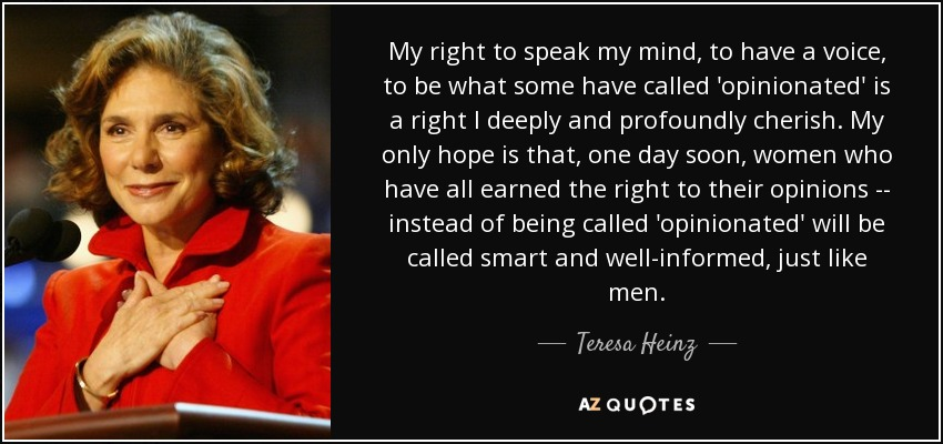 Teresa Heinz Quote My Right To Speak My Mind To Have A Voice