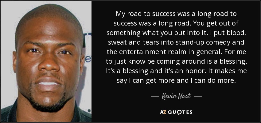 Kevin Hart Quote: My Road To Success Was A Long Road To