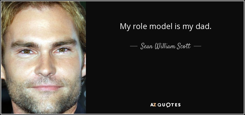My role model is my dad. - Sean William Scott