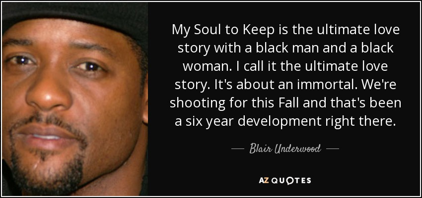 My Soul To Keep Is The Ultimate Love Story With A Black Man And A Black  Woman. I Call It The Ultimate Love Story. Itu0027s About An Immortal.