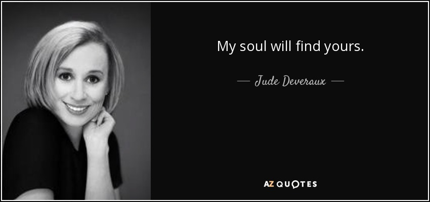 My soul will find yours. - Jude Deveraux