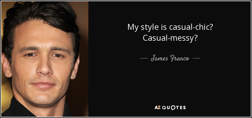 My style is casual-chic? Casual-messy? - James Franco