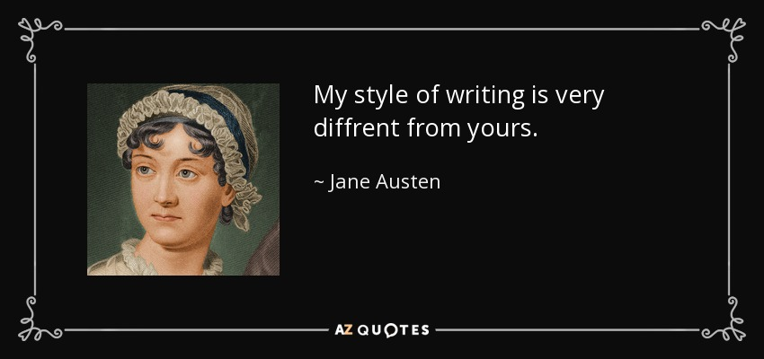 My style of writing is very diffrent from yours. - Jane Austen