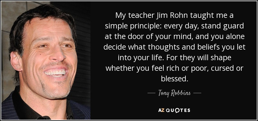 My teacher Jim Rohn taught me a simple principle every day stand guard at  sc 1 st  AZ Quotes & Tony Robbins quote: My teacher Jim Rohn taught me a simple principle ...