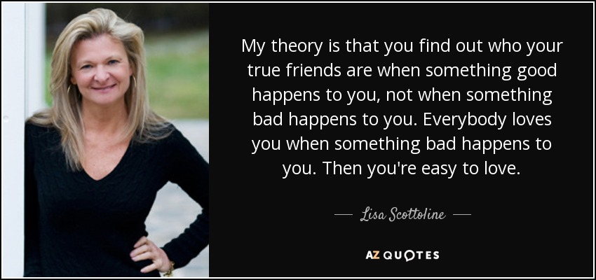 Lisa Scottoline Quote My Theory Is That You Find Out Who Your True