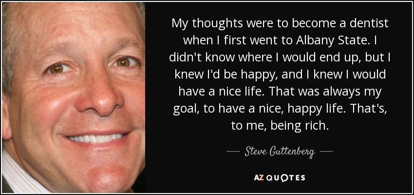 Steve Guttenberg quote: My thoughts were to become a dentist