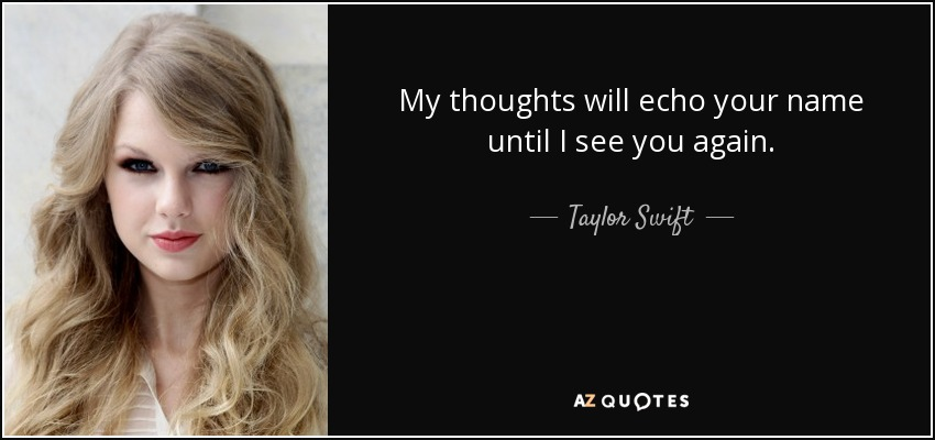 Taylor Swift Quote My Thoughts Will Echo Your Name Until I See You