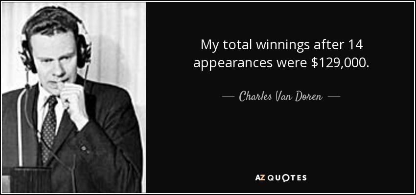 My total winnings after 14 appearances were $129,000. - Charles Van Doren