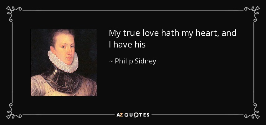 My true love hath my heart, and I have his - Philip Sidney