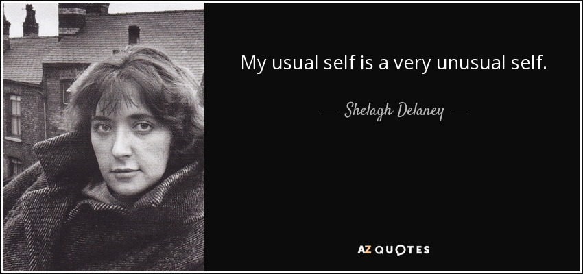 My usual self is a very unusual self. - Shelagh Delaney