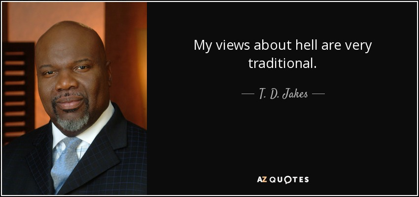 My views about hell are very traditional. - T. D. Jakes