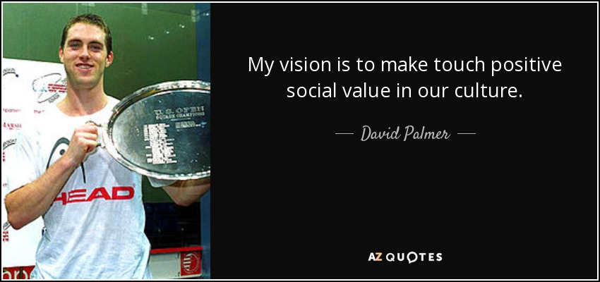 My vision is to make touch positive social value in our culture. - David Palmer