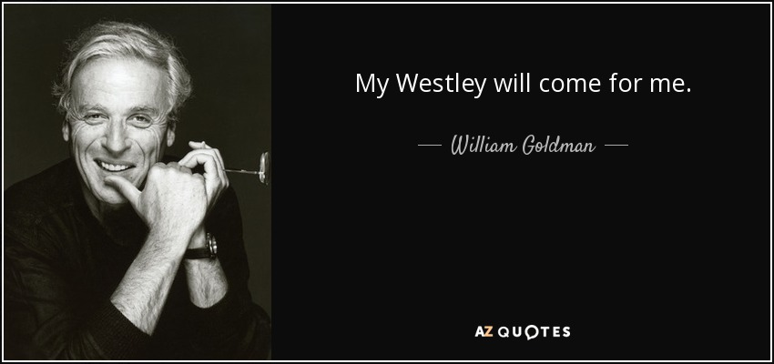 My Westley will come for me. - William Goldman