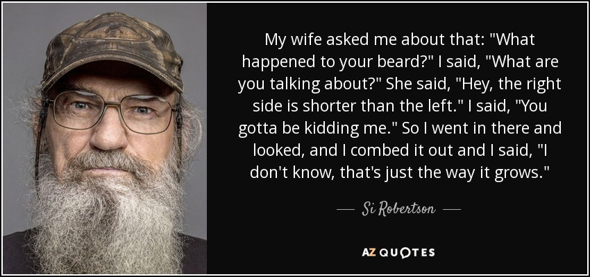 Si Robertson Quote My Wife Asked Me About That What Happened To