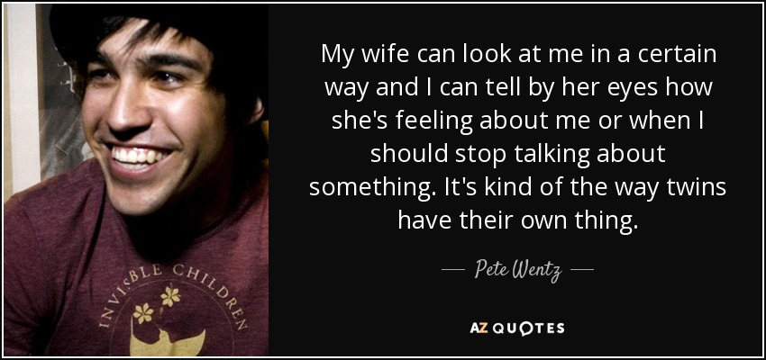 Pete Wentz Quote My Wife Can Look At Me In A Certain Way