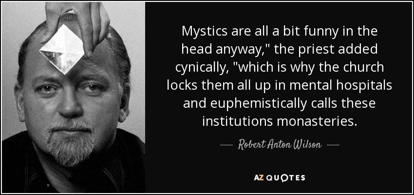 Mystics are all a bit funny in the head anyway,