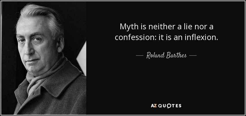 Myth is neither a lie nor a confession: it is an inflexion. - Roland Barthes