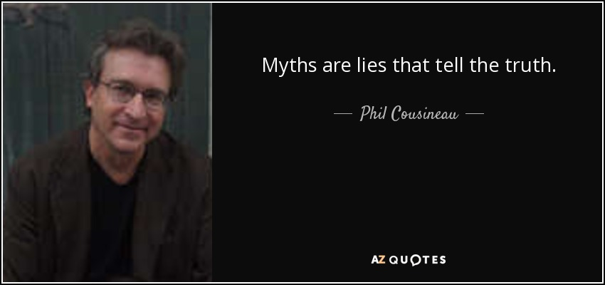 Myths are lies that tell the truth. - Phil Cousineau