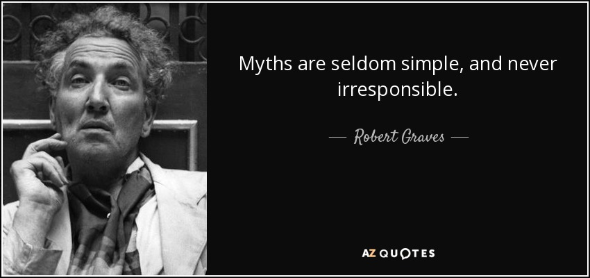 Myths are seldom simple, and never irresponsible. - Robert Graves