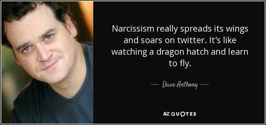 Dave Anthony quote: Narcissism really spreads its wings and