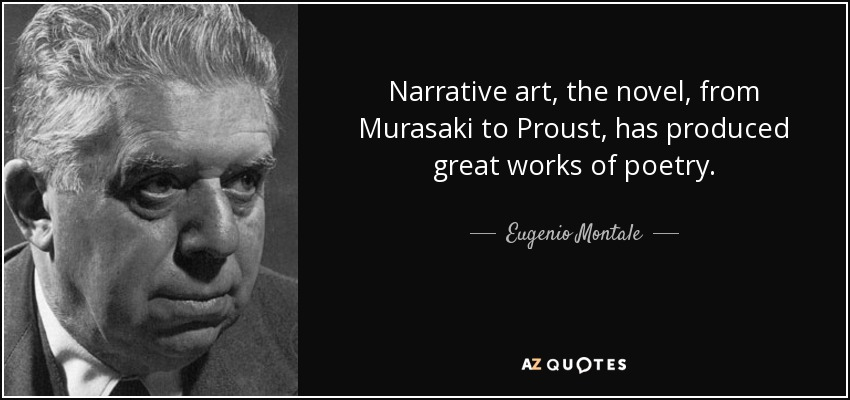 Narrative art, the novel, from Murasaki to Proust, has produced great works of poetry. - Eugenio Montale