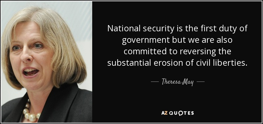 National security is the first duty of government but we are also committed to reversing the substantial erosion of civil liberties. - Theresa May