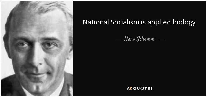 National Socialism is applied biology. - Hans Schemm