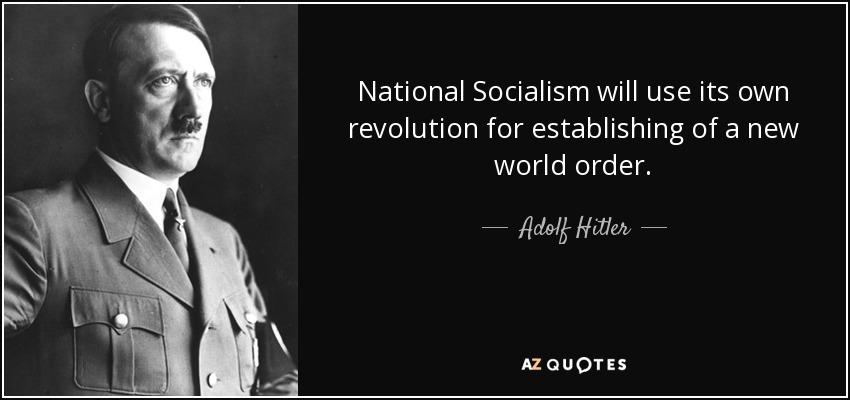 National Socialism will use its own revolution for establishing of a new world order. - Adolf Hitler