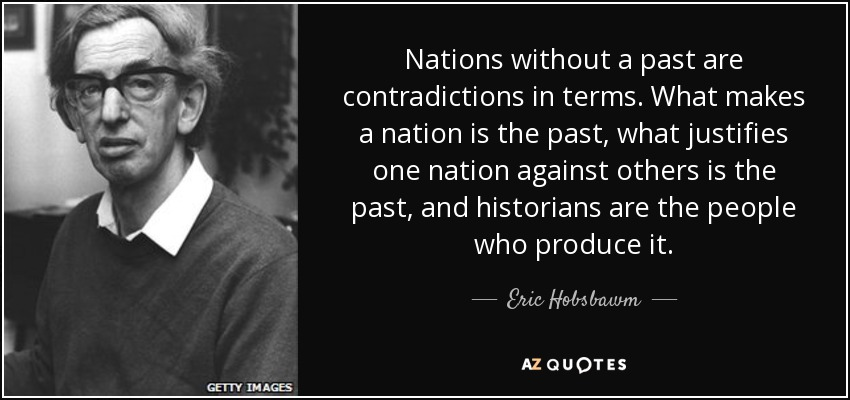 http://www.azquotes.com/picture-quotes/quote-nations-without-a-past-are-contradictions-in-terms-what-makes-a-nation-is-the-past-what-eric-hobsbawm-13-36-33.jpg