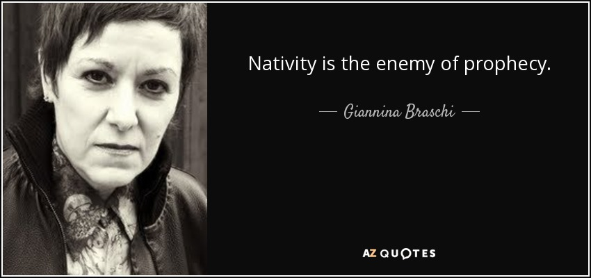 Nativity is the enemy of prophecy. - Giannina Braschi