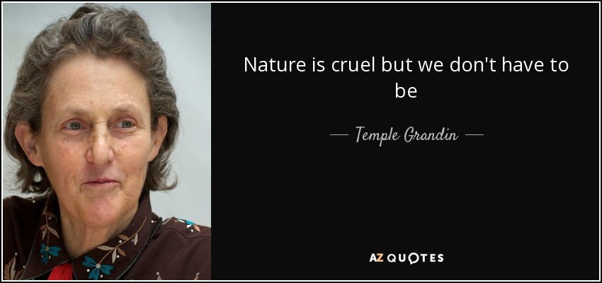 Nature is cruel but we don't have to be - Temple Grandin
