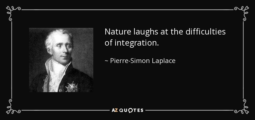 Nature laughs at the difficulties of integration. - Pierre-Simon Laplace