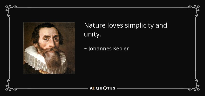 Nature loves simplicity and unity. - Johannes Kepler