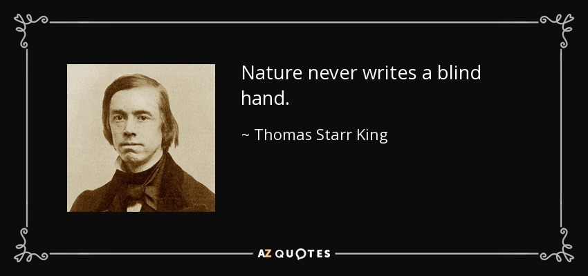 Nature never writes a blind hand. - Thomas Starr King
