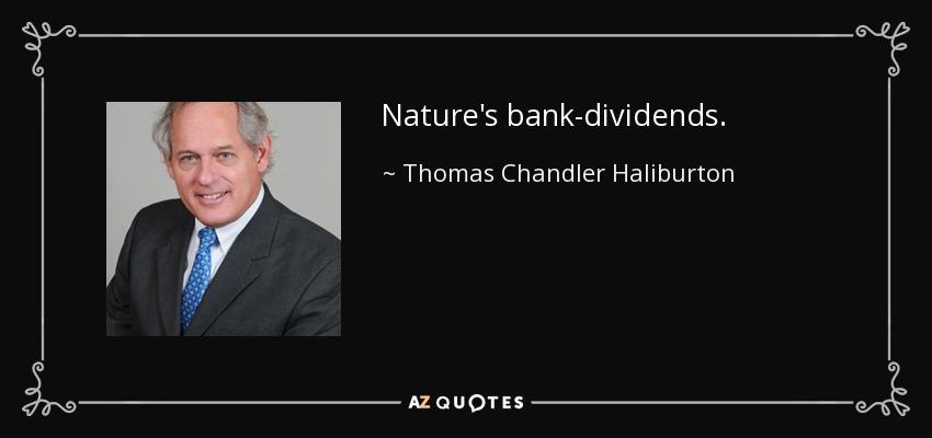 Nature's bank-dividends. - Thomas Chandler Haliburton
