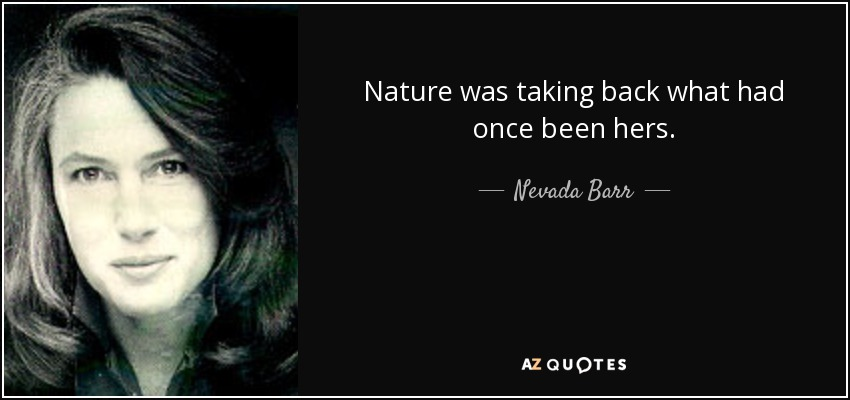 Nature was taking back what had once been hers. - Nevada Barr