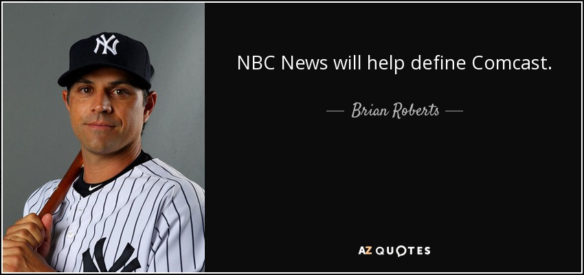 Comcast Quote Adorable Brian Roberts Quote Nbc News Will Help Define Comcast.