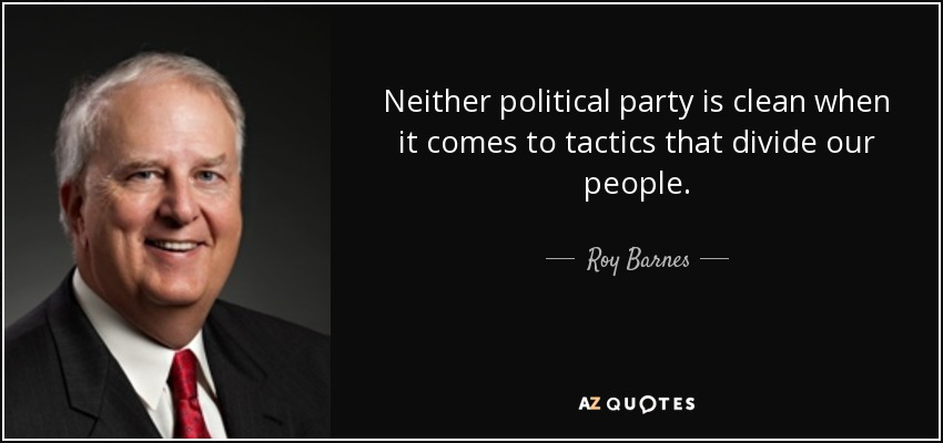 Neither political party is clean when it comes to tactics that divide our people. - Roy Barnes