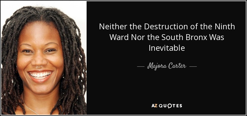 Neither the Destruction of the Ninth Ward Nor the South Bronx Was Inevitable - Majora Carter