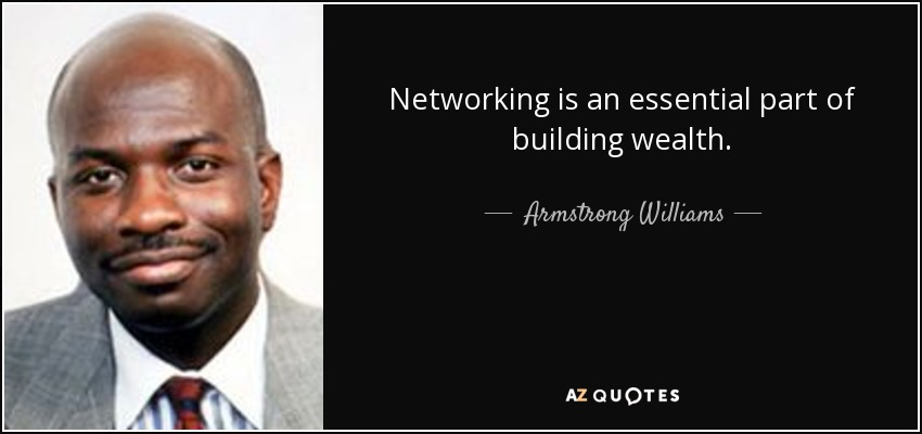Networking is an essential part of building wealth. - Armstrong Williams