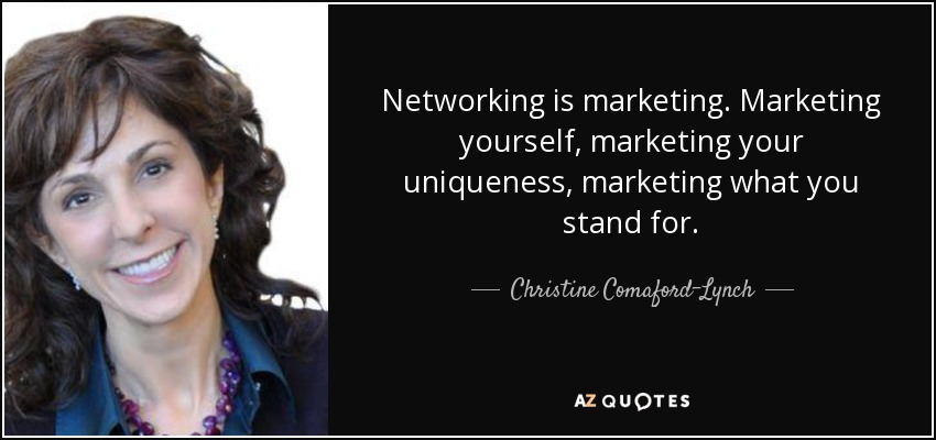 Networking is marketing. Marketing yourself, marketing your uniqueness, marketing what you stand for. - Christine Comaford-Lynch